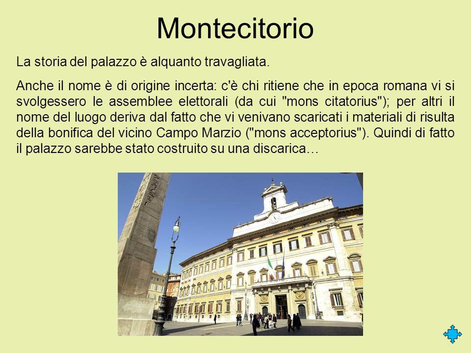 Montecitorio La storia del palazzo è alquanto travagliata. Anche il nome è di origine incerta: c'è chi ritiene che in epoca romana vi si svolgessero l