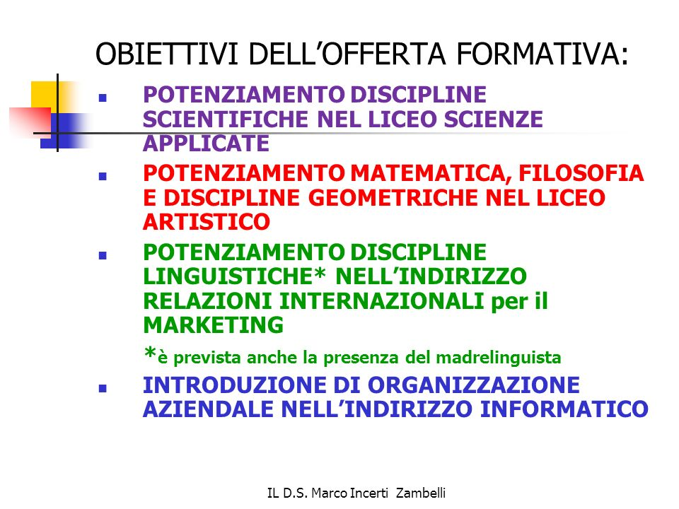 IL D.S. Marco Incerti Zambelli OBIETTIVI DELLOFFERTA FORMATIVA: POTENZIAMENTO DISCIPLINE SCIENTIFICHE NEL LICEO SCIENZE APPLICATE POTENZIAMENTO MATEMA