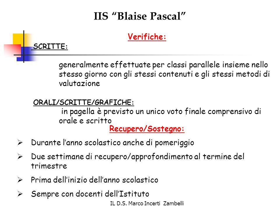 IL D.S. Marco Incerti Zambelli IIS Blaise Pascal Verifiche: SCRITTE: generalmente effettuate per classi parallele insieme nello stesso giorno con gli