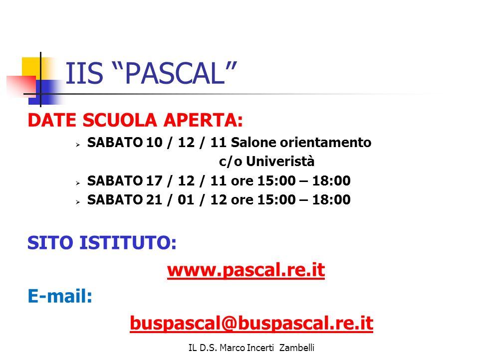 IL D.S. Marco Incerti Zambelli IIS PASCAL DATE SCUOLA APERTA: SABATO 10 / 12 / 11 Salone orientamento c/o Univeristà SABATO 17 / 12 / 11 ore 15:00 – 1