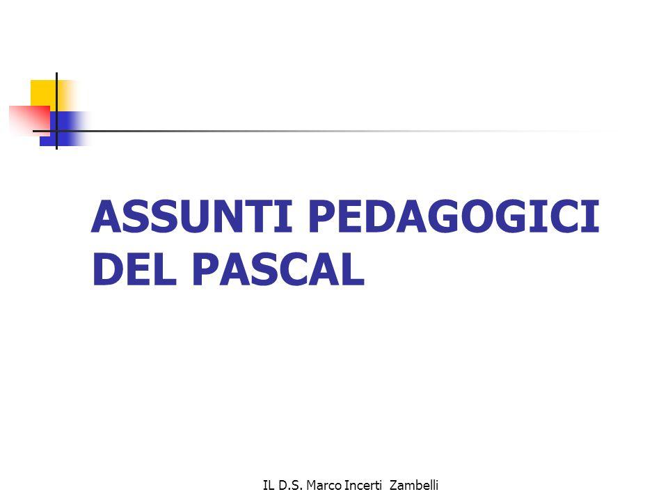 IL D.S. Marco Incerti Zambelli ASSUNTI PEDAGOGICI DEL PASCAL