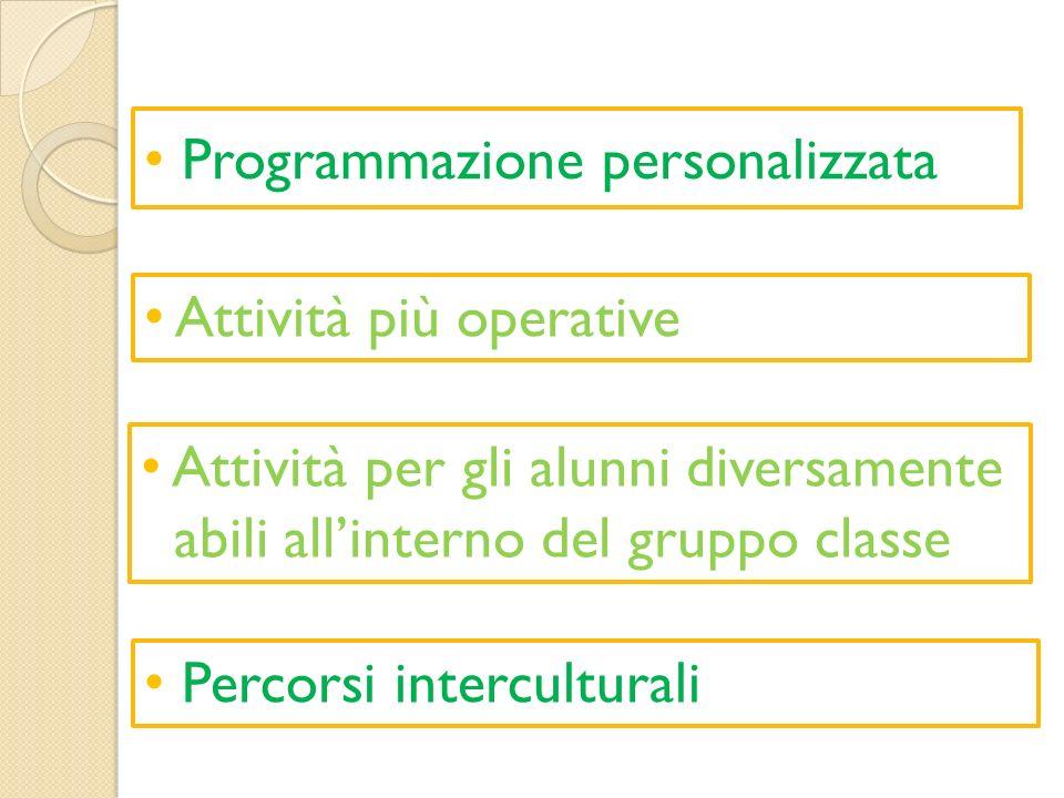 Programmazione personalizzata Attività più operative Percorsi interculturali Attività per gli alunni diversamente abili allinterno del gruppo classe