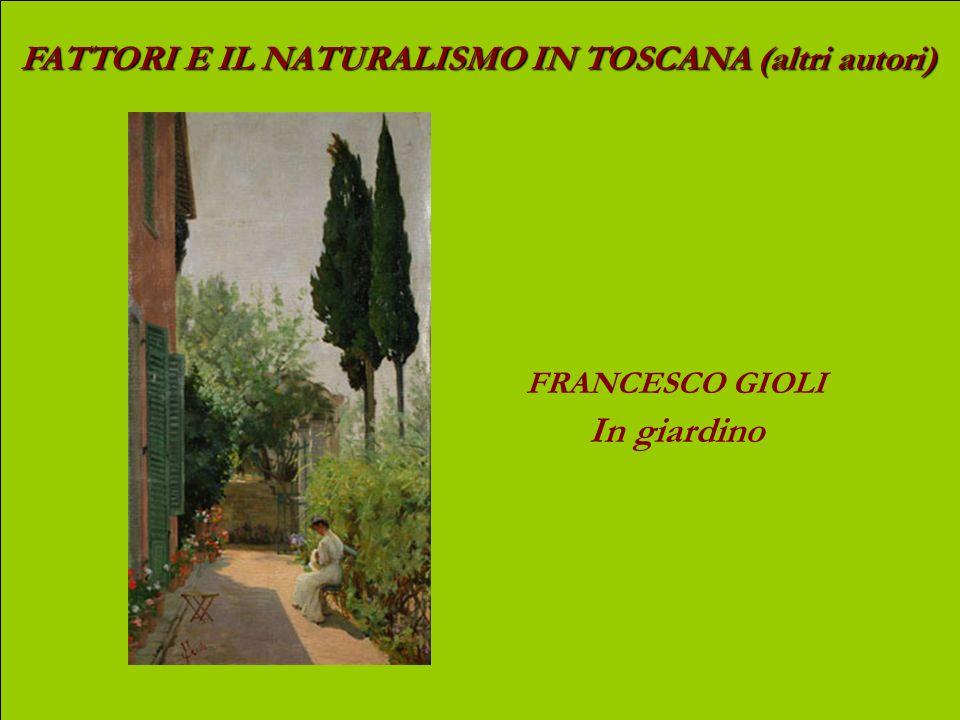FATTORI E IL NATURALISMO IN TOSCANA (altri autori) FRANCESCO GIOLI Larruoto di Santo Spirito (banco dei pegni)