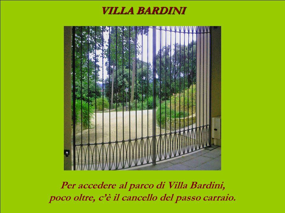 VILLA BARDINI Per accedere al parco di Villa Bardini, poco oltre, cè il cancello del passo carraio.