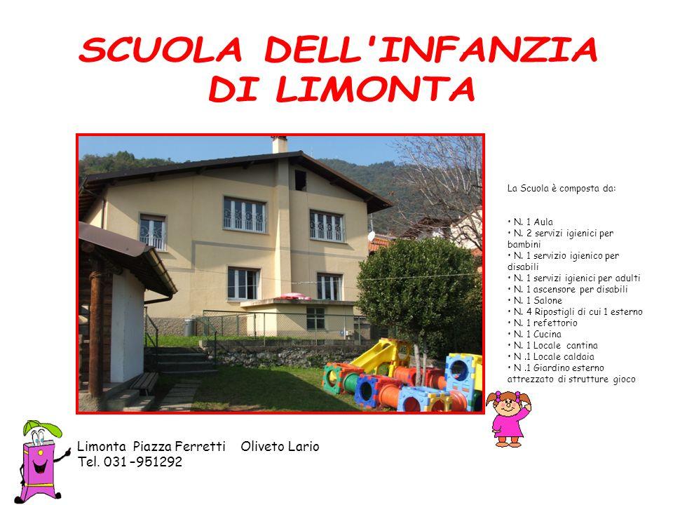 Limonta Piazza Ferretti Oliveto Lario Tel. 031 –951292 La Scuola è composta da: N. 1 Aula N. 2 servizi igienici per bambini N. 1 servizio igienico per
