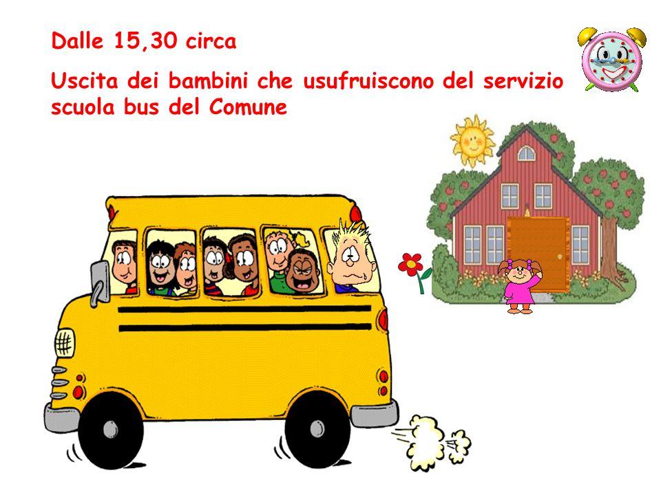 Dalle 15,30 circa Uscita dei bambini che usufruiscono del servizio scuola bus del Comune