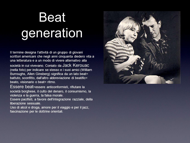 Beat generation Il termine designa lattività di un gruppo di giovani scrittori americani che negli anni cinquanta diedero vita a una letteratura e a un modo di vivere alternativo alla società in cui vivevano.