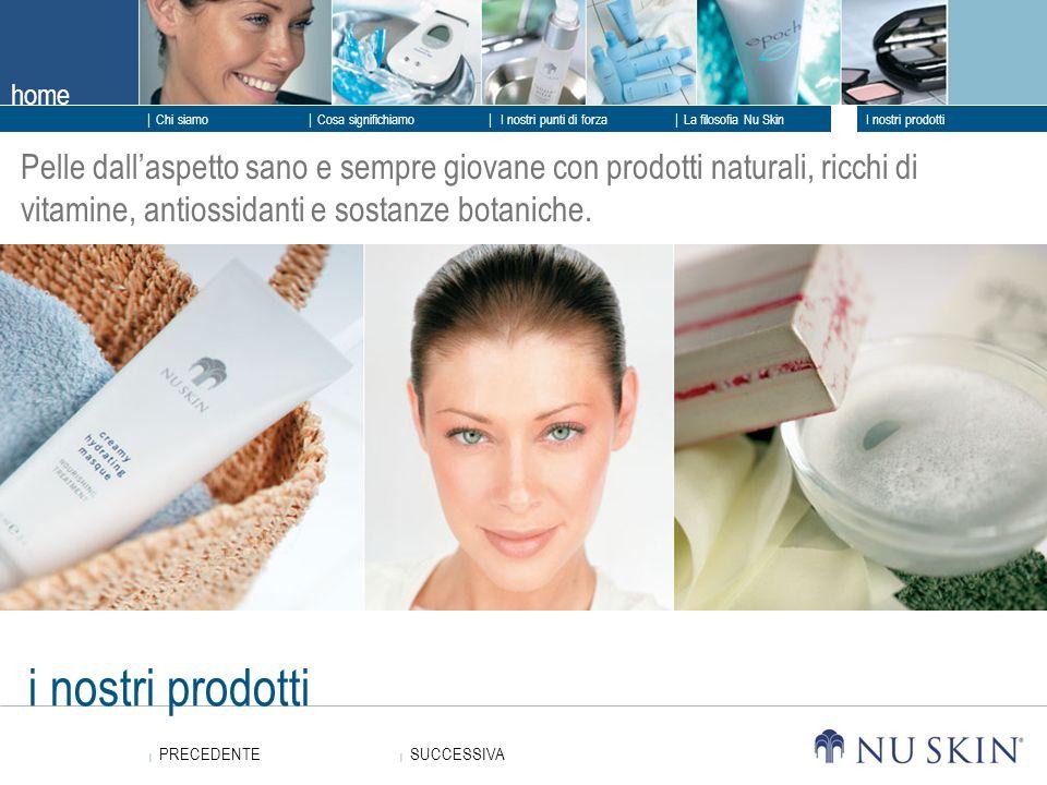 home SUCCESSIVA SUCCESSIVA PRECEDENTE PRECEDENTE Chi siamo I nostri punti di forza La filosofia Nu Skin I nostri prodotti Cosa significhiamo i nostri
