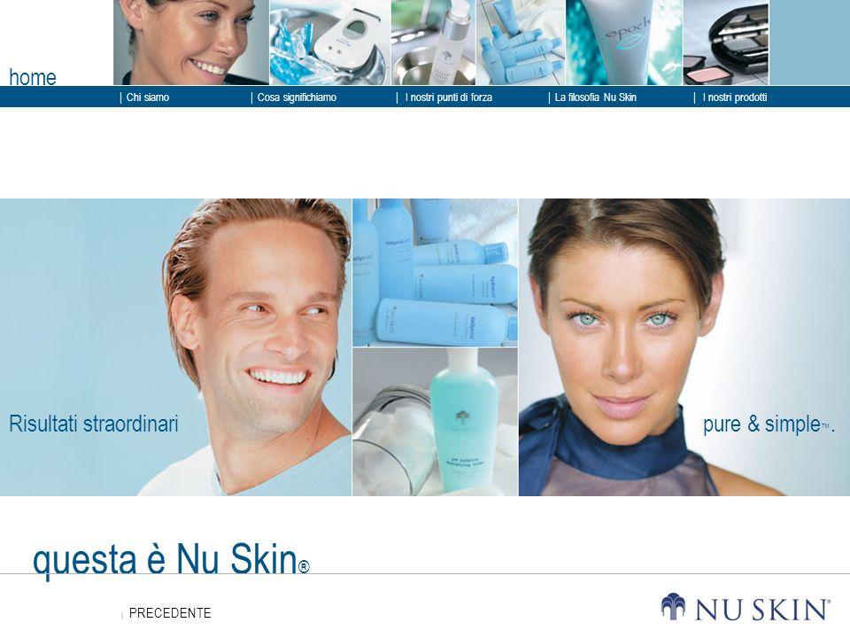 questa è Nu Skin ® Risultati straordinaripure & simple. home PRECEDENTE PRECEDENTE Chi siamo I nostri punti di forza La filosofia Nu Skin I nostri pro