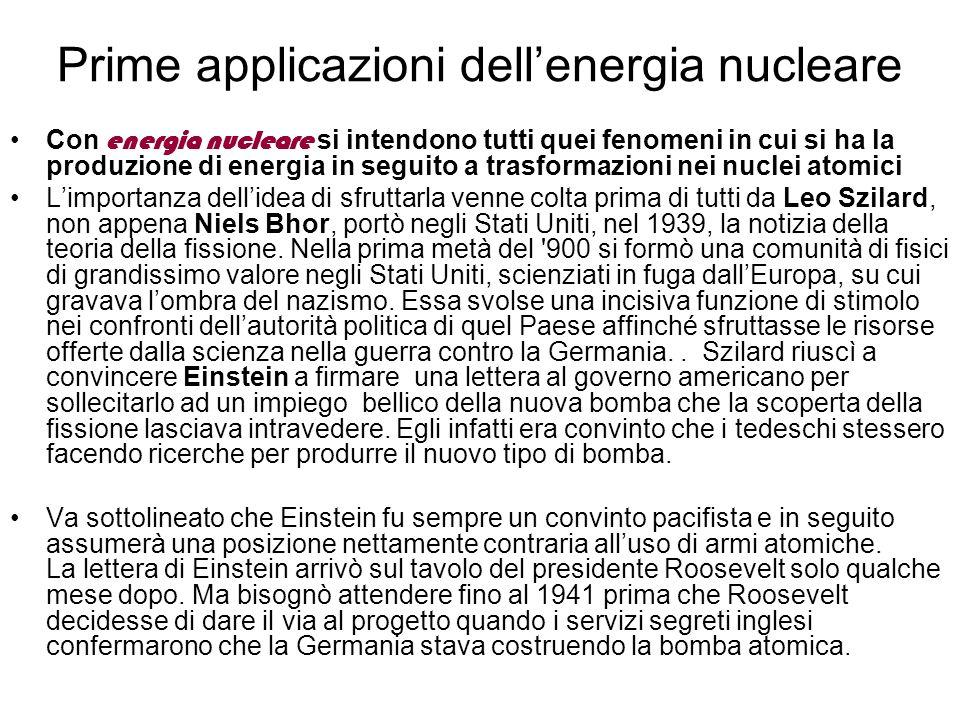 Prime applicazioni dellenergia nucleare Con energia nucleare si intendono tutti quei fenomeni in cui si ha la produzione di energia in seguito a trasf