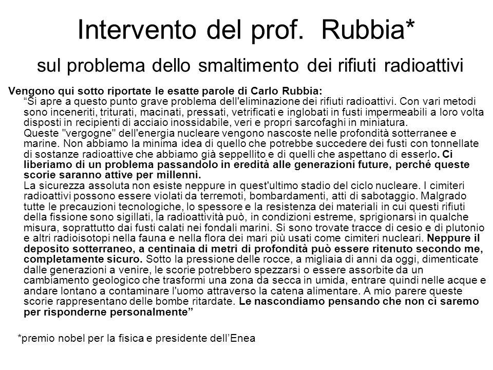 Intervento del prof. Rubbia* sul problema dello smaltimento dei rifiuti radioattivi Vengono qui sotto riportate le esatte parole di Carlo Rubbia: Si a