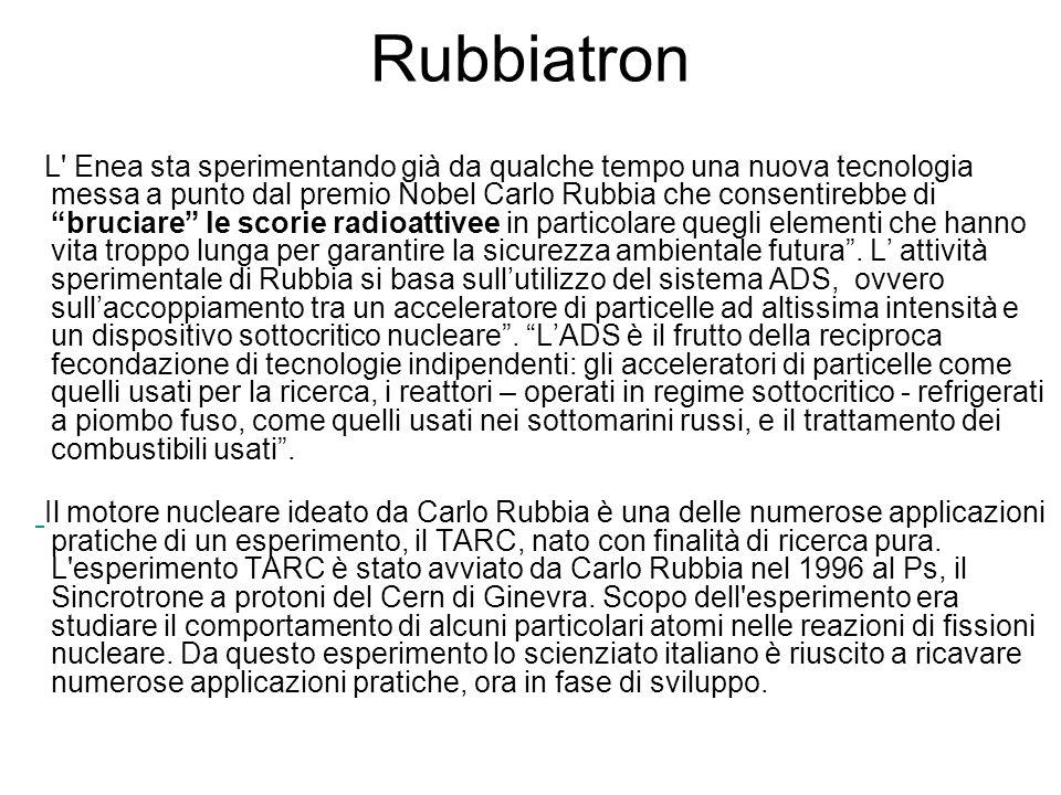 Rubbiatron L' Enea sta sperimentando già da qualche tempo una nuova tecnologia messa a punto dal premio Nobel Carlo Rubbia che consentirebbe di brucia