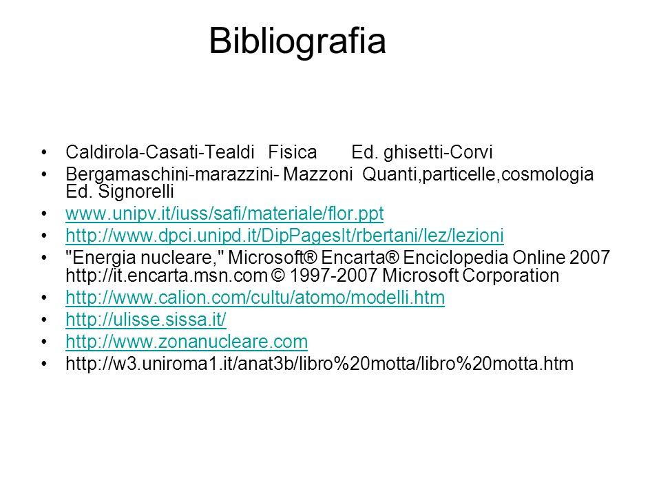 Bibliografia Caldirola-Casati-Tealdi Fisica Ed. ghisetti-Corvi Bergamaschini-marazzini- Mazzoni Quanti,particelle,cosmologia Ed. Signorelli www.unipv.