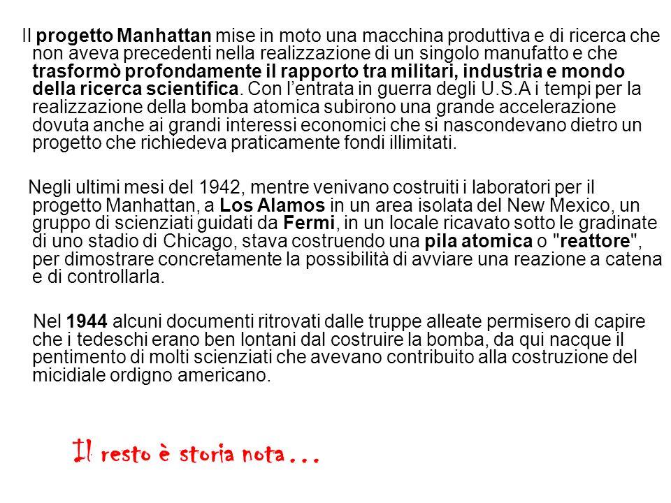Il progetto Manhattan mise in moto una macchina produttiva e di ricerca che non aveva precedenti nella realizzazione di un singolo manufatto e che tra