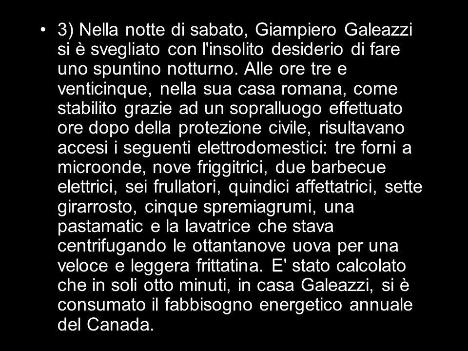 3) Nella notte di sabato, Giampiero Galeazzi si è svegliato con l'insolito desiderio di fare uno spuntino notturno. Alle ore tre e venticinque, nella