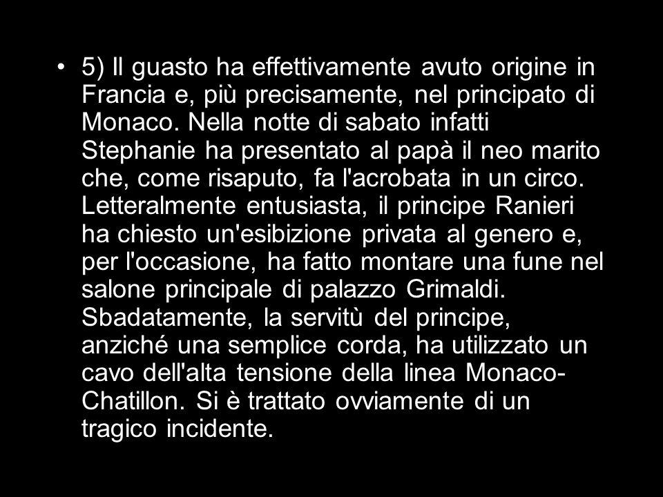 5) Il guasto ha effettivamente avuto origine in Francia e, più precisamente, nel principato di Monaco.