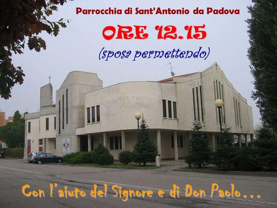 Parrocchia di SantAntonio da Padova (sposa permettendo) ORE 12.15 Con laiuto del Signore e di Don Paolo…