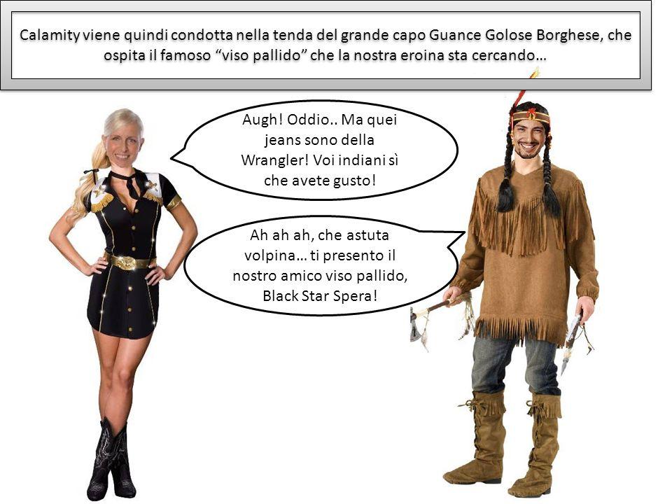 Calamity viene quindi condotta nella tenda del grande capo Guance Golose Borghese, che ospita il famoso viso pallido che la nostra eroina sta cercando