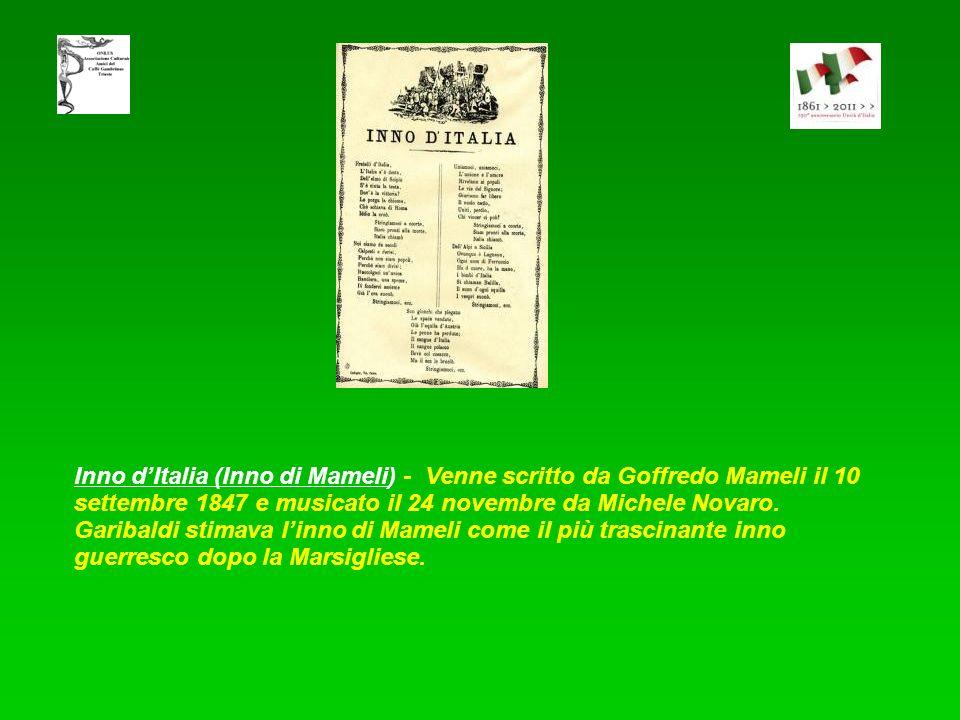 Inno dItalia (Inno di Mameli) - Venne scritto da Goffredo Mameli il 10 settembre 1847 e musicato il 24 novembre da Michele Novaro.