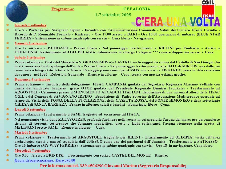 Programma: CEFALONIA 1-7 settembre 2005 Giovedì 1 settembre Ore 9 - Partenza per Savignano Irpino - Incontro con lAmministrazione Comunale - Saluti de