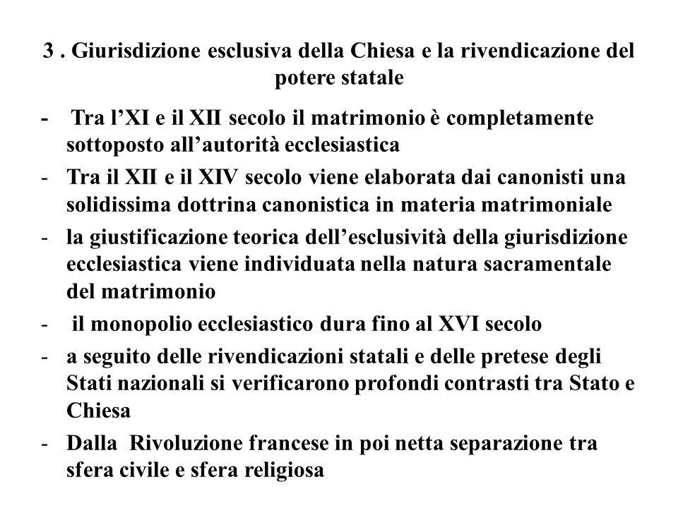3. Giurisdizione esclusiva della Chiesa e la rivendicazione del potere statale - Tra lXI e il XII secolo il matrimonio è completamente sottoposto alla