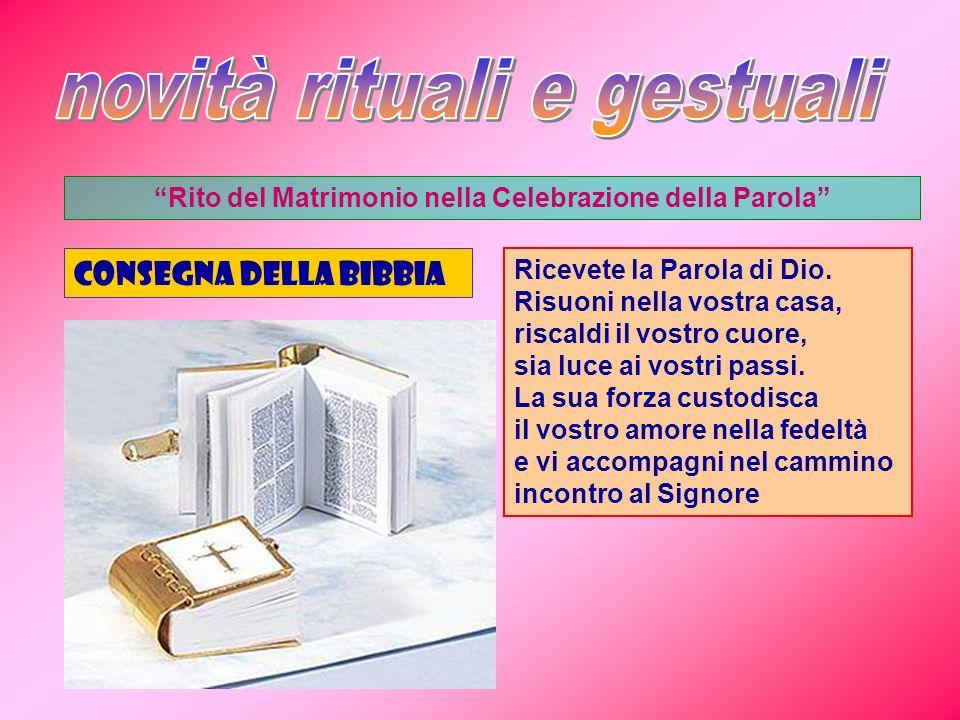 Rito del Matrimonio nella Celebrazione della Parola CONSEGNA DELLA BIBBIA Ricevete la Parola di Dio. Risuoni nella vostra casa, riscaldi il vostro cuo