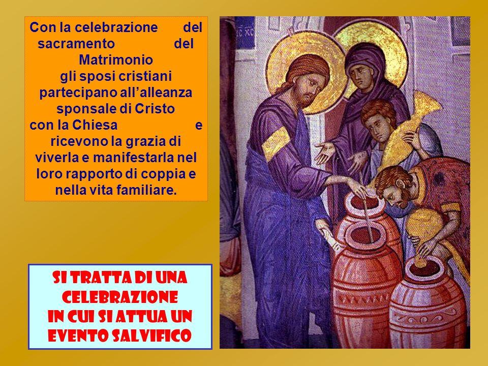 Con la celebrazione del sacramento del Matrimonio gli sposi cristiani partecipano allalleanza sponsale di Cristo con la Chiesa e ricevono la grazia di