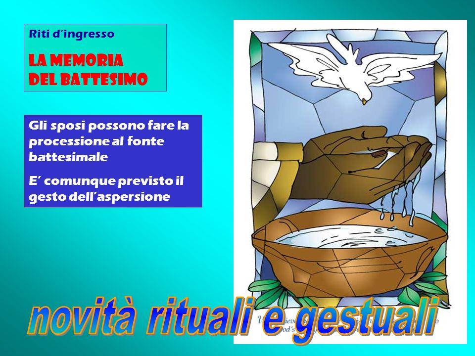 Riti dingresso La Memoria del Battesimo Gli sposi possono fare la processione al fonte battesimale E comunque previsto il gesto dellaspersione