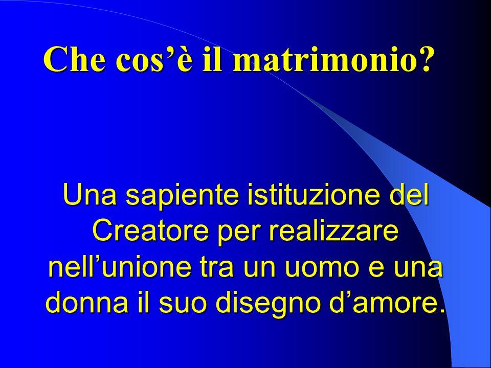 Una sapiente istituzione del Creatore per realizzare nellunione tra un uomo e una donna il suo disegno damore. Che cosè il matrimonio?