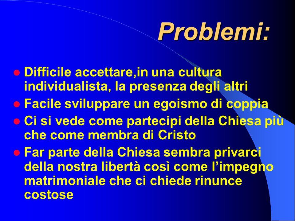 Problemi: Difficile accettare,in una cultura individualista, la presenza degli altri Facile sviluppare un egoismo di coppia Ci si vede come partecipi