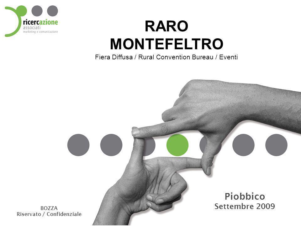 RARO MONTEFELTRO Fiera Diffusa / Rural Convention Bureau / Eventi Piobbico Settembre 2009 BOZZA Riservato / Confidenziale