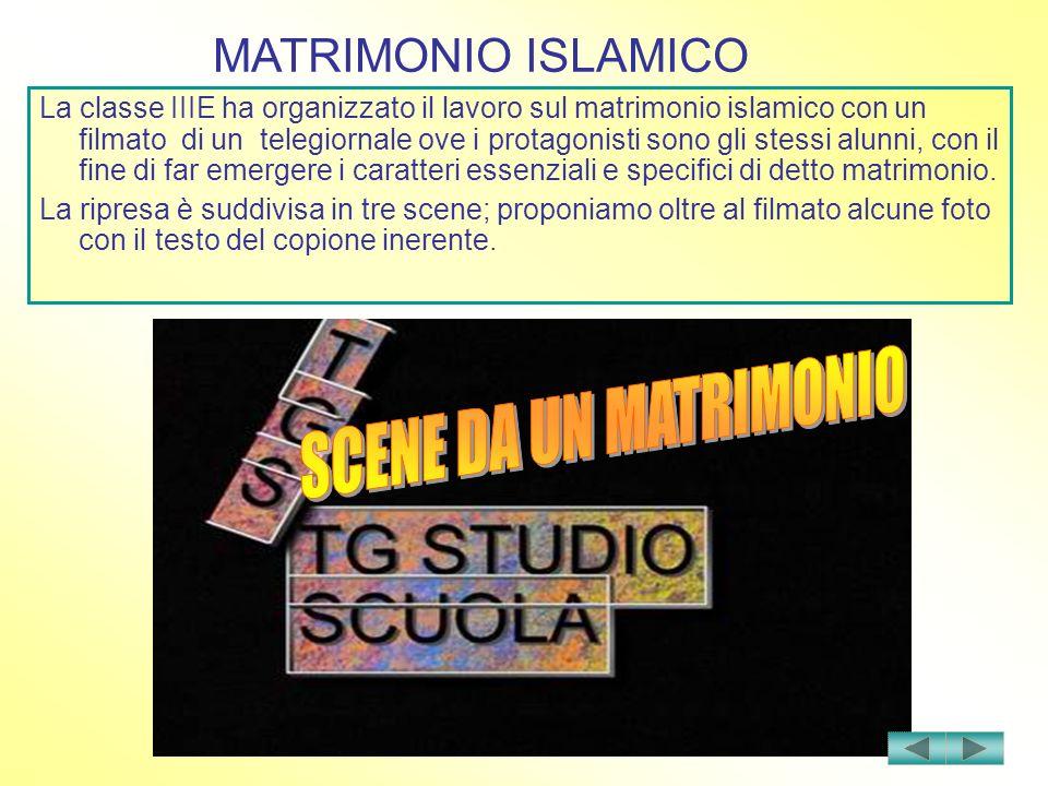 La classe IIIE ha organizzato il lavoro sul matrimonio islamico con un filmato di un telegiornale ove i protagonisti sono gli stessi alunni, con il fi