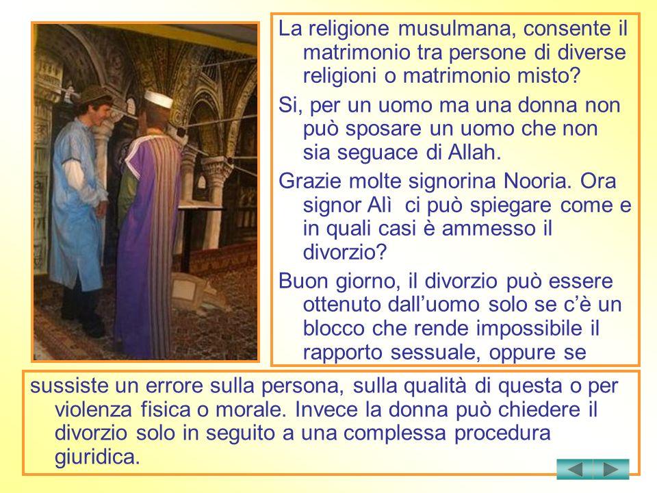 La religione musulmana, consente il matrimonio tra persone di diverse religioni o matrimonio misto? Si, per un uomo ma una donna non può sposare un uo