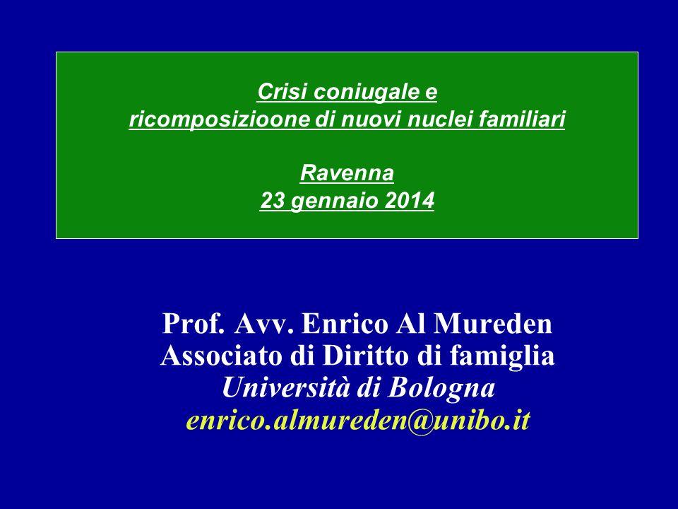 Prof. Avv. Enrico Al Mureden Associato di Diritto di famiglia Università di Bologna enrico.almureden@unibo.it Crisi coniugale e ricomposizioone di nuo