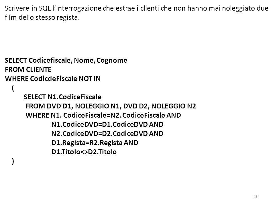Scrivere in SQL linterrogazione che estrae i clienti che non hanno mai noleggiato due film dello stesso regista. SELECT Codicefiscale, Nome, Cognome F