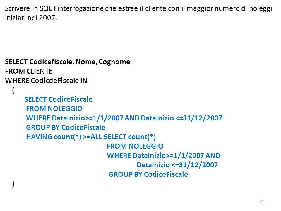 Scrivere in SQL linterrogazione che estrae il cliente con il maggior numero di noleggi iniziati nel 2007. SELECT Codicefiscale, Nome, Cognome FROM CLI