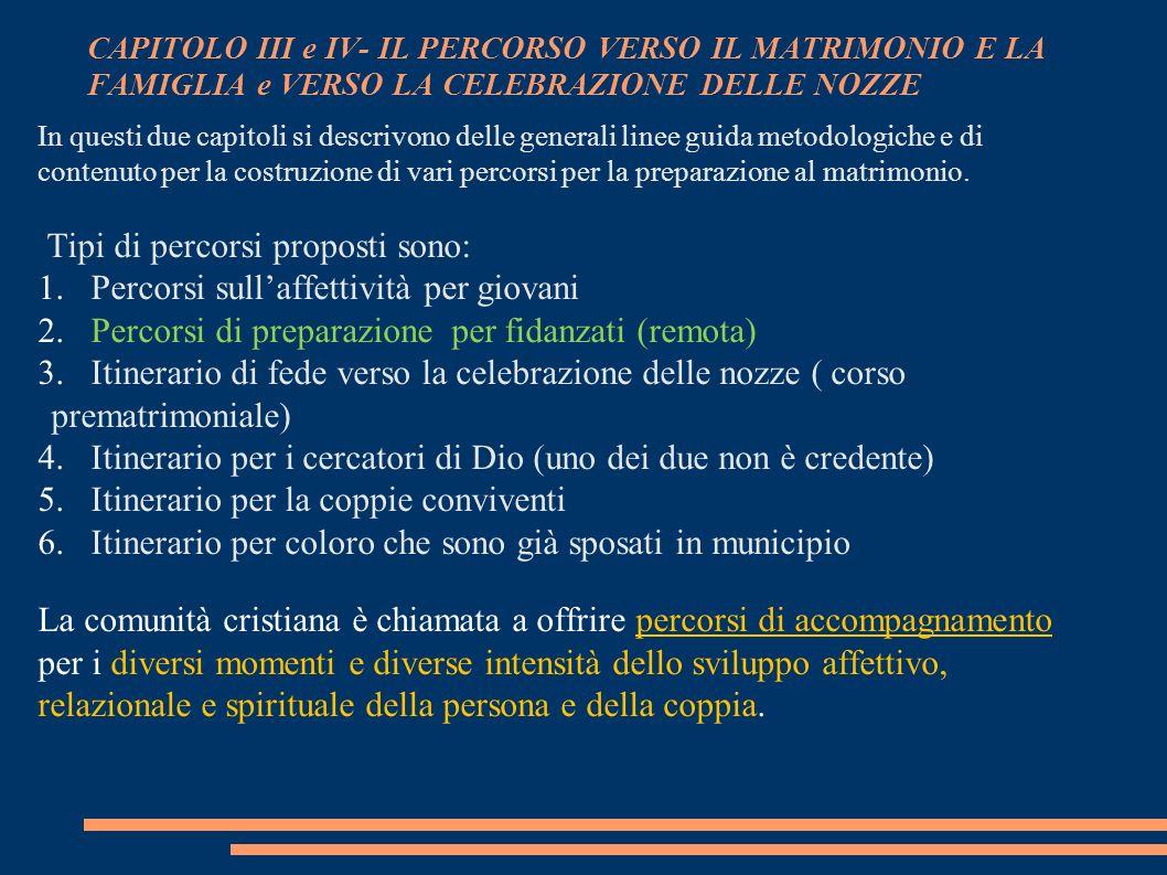 CAPITOLO III e IV- IL PERCORSO VERSO IL MATRIMONIO E LA FAMIGLIA e VERSO LA CELEBRAZIONE DELLE NOZZE In questi due capitoli si descrivono delle genera