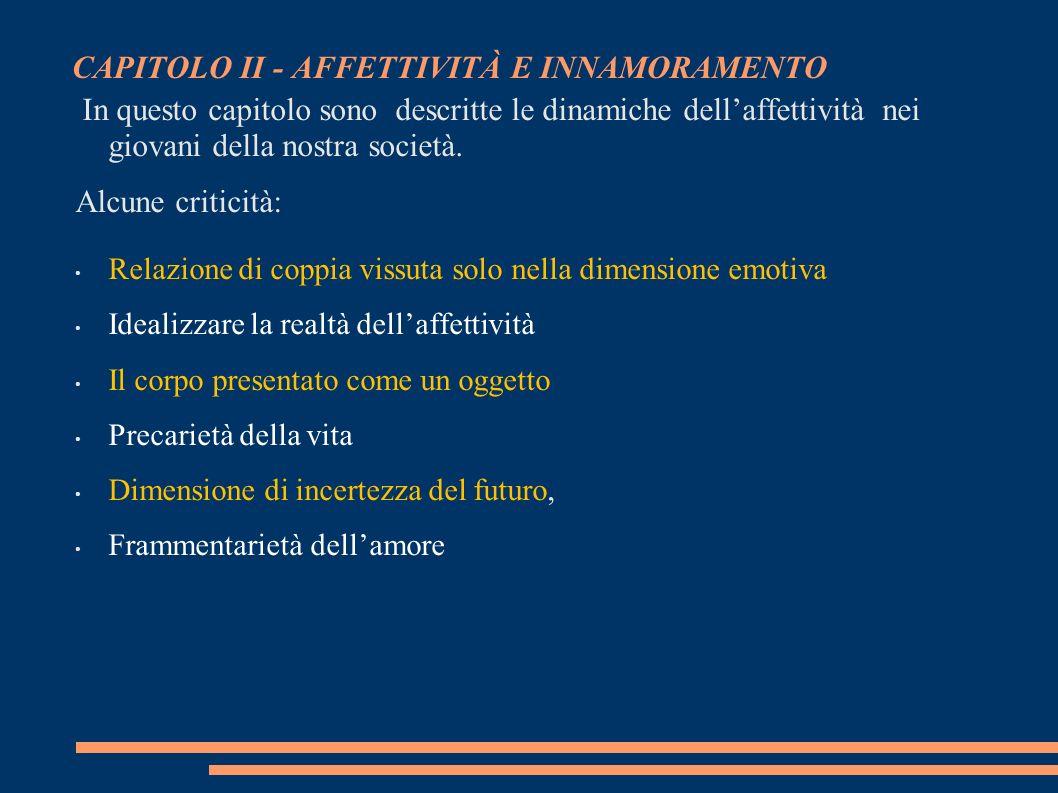CAPITOLO II - AFFETTIVITÀ E INNAMORAMENTO In questo capitolo sono descritte le dinamiche dellaffettività nei giovani della nostra società. Alcune crit