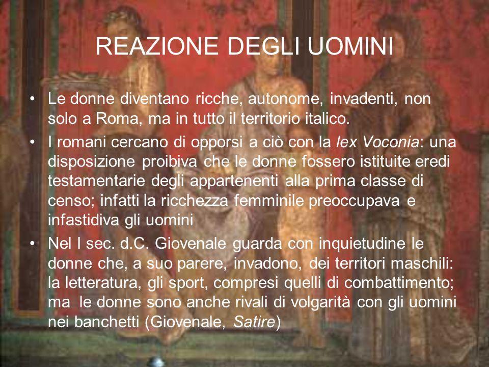 REAZIONE DEGLI UOMINI Le donne diventano ricche, autonome, invadenti, non solo a Roma, ma in tutto il territorio italico. I romani cercano di opporsi