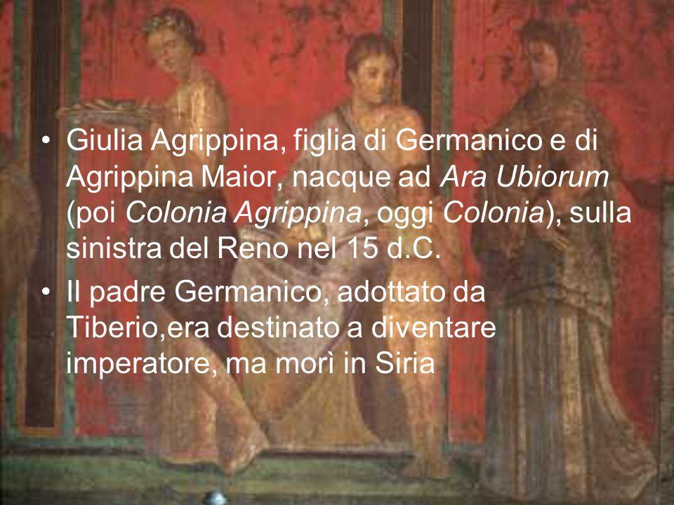 Giulia Agrippina, figlia di Germanico e di Agrippina Maior, nacque ad Ara Ubiorum (poi Colonia Agrippina, oggi Colonia), sulla sinistra del Reno nel 1