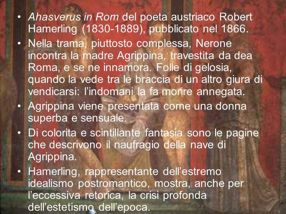 Ahasverus in Rom del poeta austriaco Robert Hamerling (1830-1889), pubblicato nel 1866. Nella trama, piuttosto complessa, Nerone incontra la madre Agr