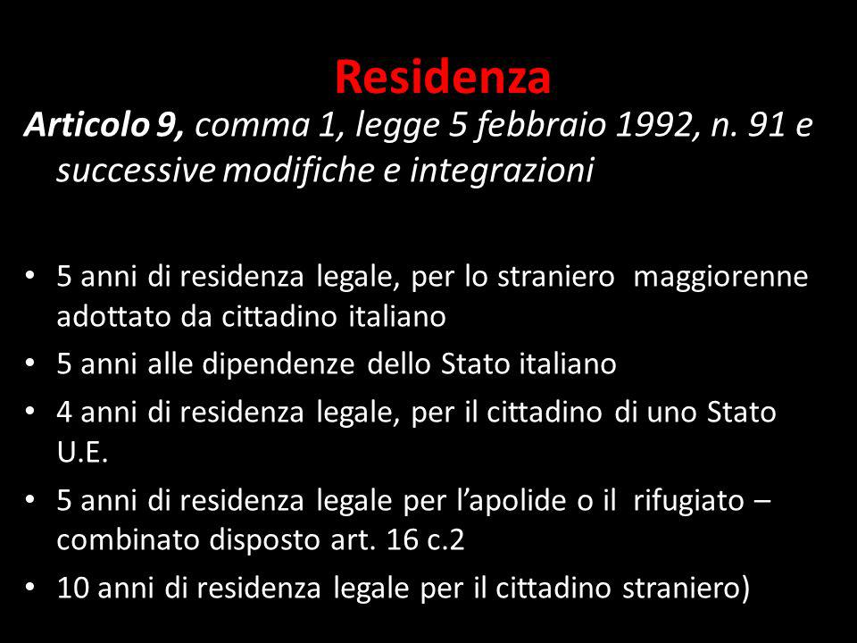 Articolo 9, comma 1, legge 5 febbraio 1992, n. 91 e successive modifiche e integrazioni 5 anni di residenza legale, per lo straniero maggiorenne adott