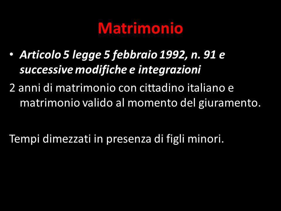 Matrimonio Articolo 5 legge 5 febbraio 1992, n. 91 e successive modifiche e integrazioni 2 anni di matrimonio con cittadino italiano e matrimonio vali
