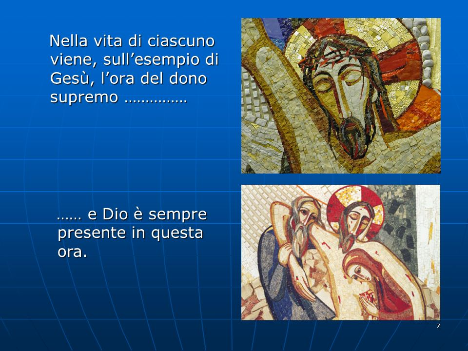 7 Nella vita di ciascuno viene, sullesempio di Gesù, lora del dono supremo …………… Nella vita di ciascuno viene, sullesempio di Gesù, lora del dono supr