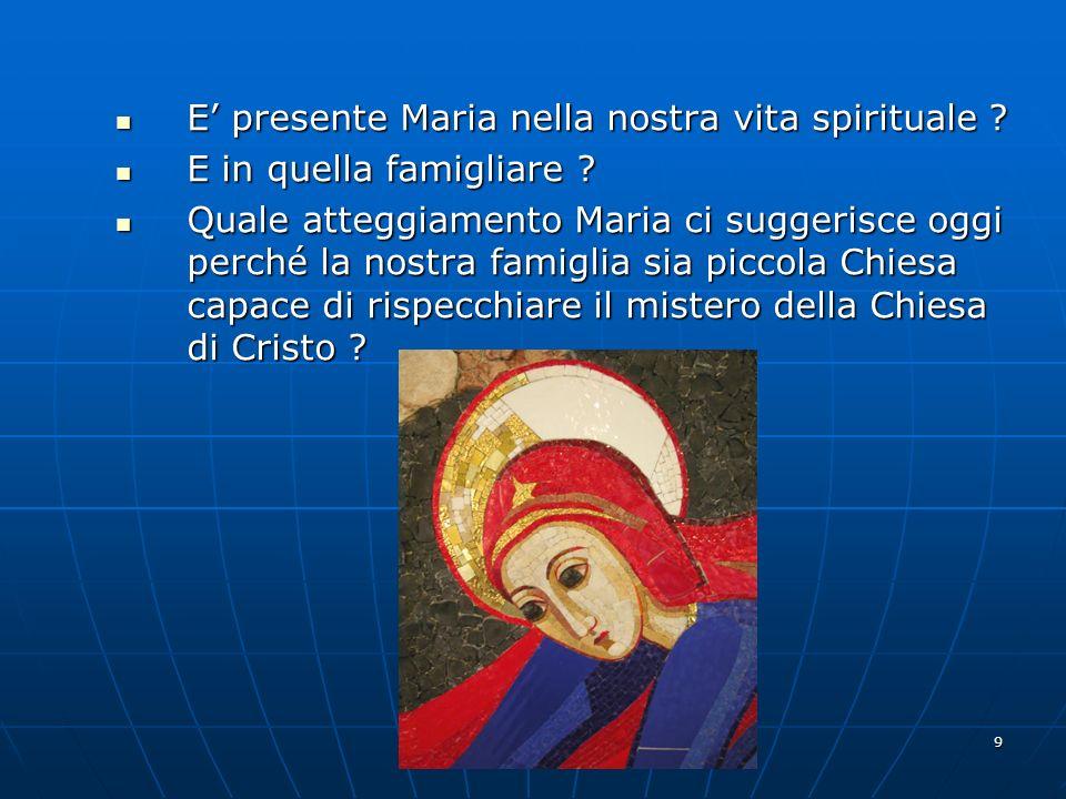 9 E presente Maria nella nostra vita spirituale ? E presente Maria nella nostra vita spirituale ? E in quella famigliare ? E in quella famigliare ? Qu