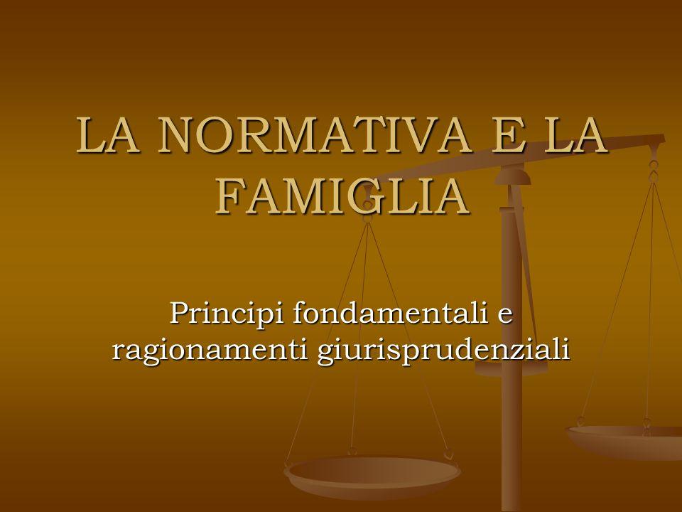 LA NORMATIVA E LA FAMIGLIA Principi fondamentali e ragionamenti giurisprudenziali