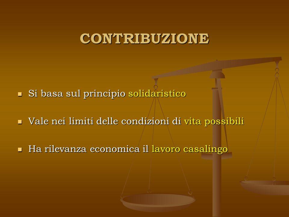 CONTRIBUZIONE Si basa sul principio solidaristico Si basa sul principio solidaristico Vale nei limiti delle condizioni di vita possibili Vale nei limi