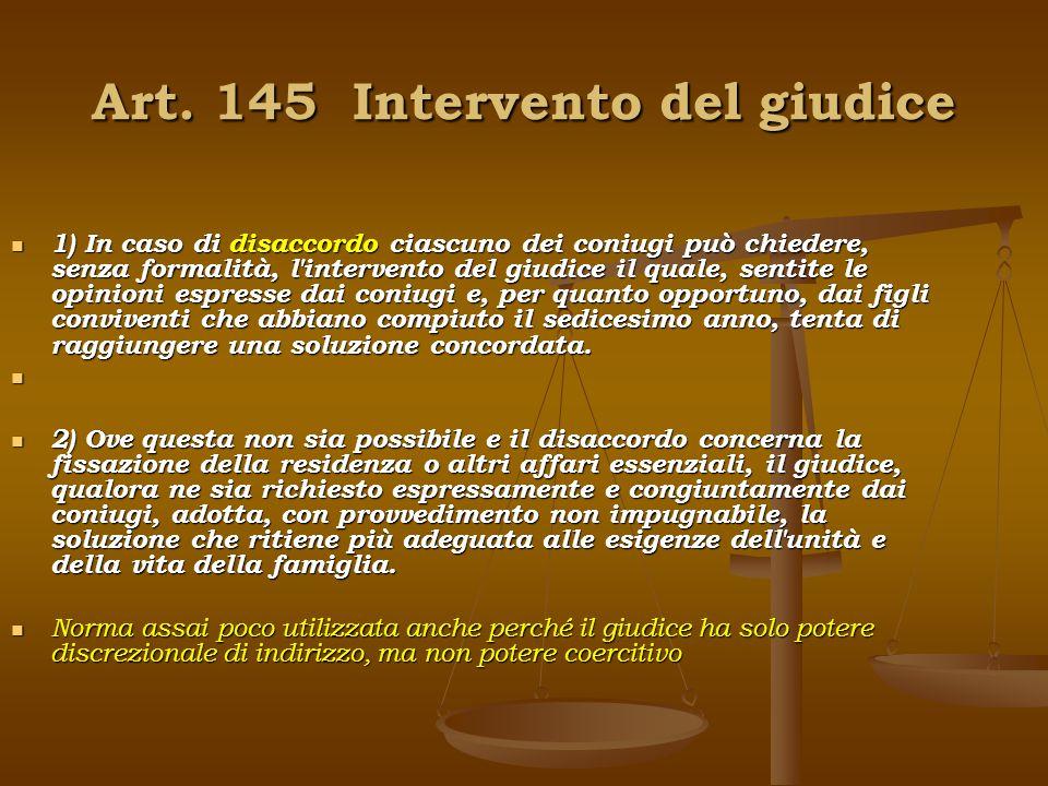 Art. 145 Intervento del giudice 1) In caso di disaccordo ciascuno dei coniugi può chiedere, senza formalità, l'intervento del giudice il quale, sentit