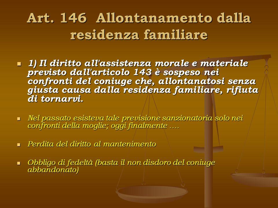 Art. 146 Allontanamento dalla residenza familiare 1) Il diritto all'assistenza morale e materiale previsto dall'articolo 143 è sospeso nei confronti d