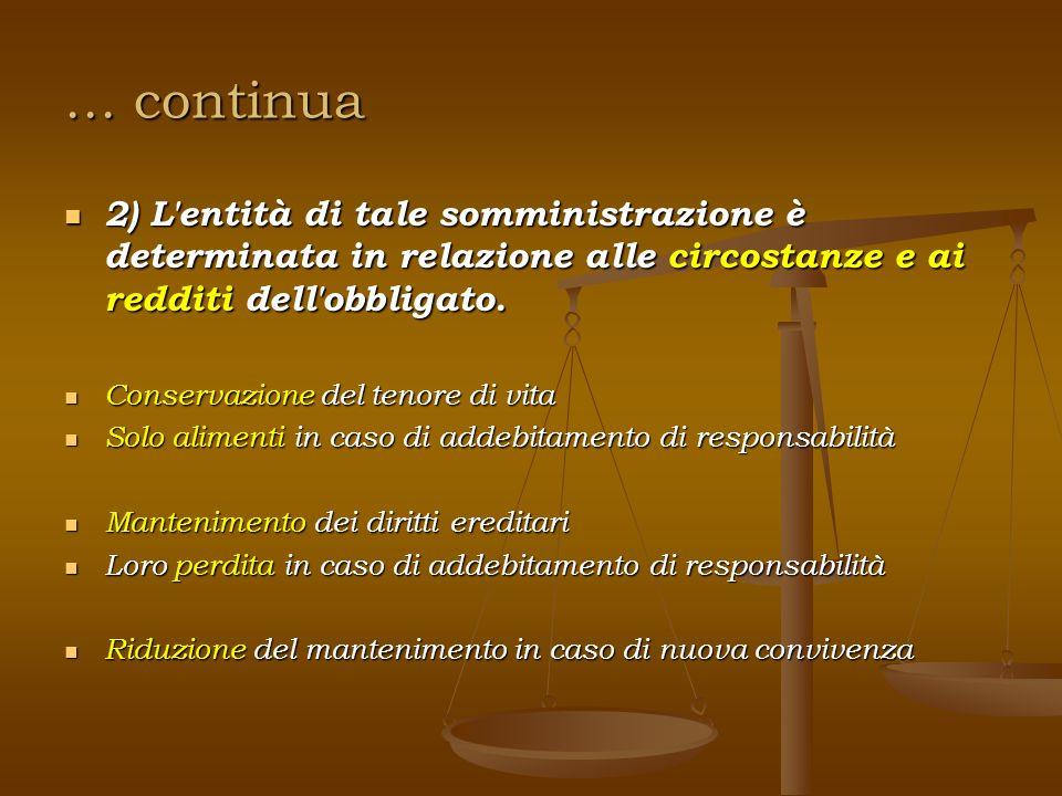 … continua 2) L'entità di tale somministrazione è determinata in relazione alle circostanze e ai redditi dell'obbligato. Conservazione del tenore di v